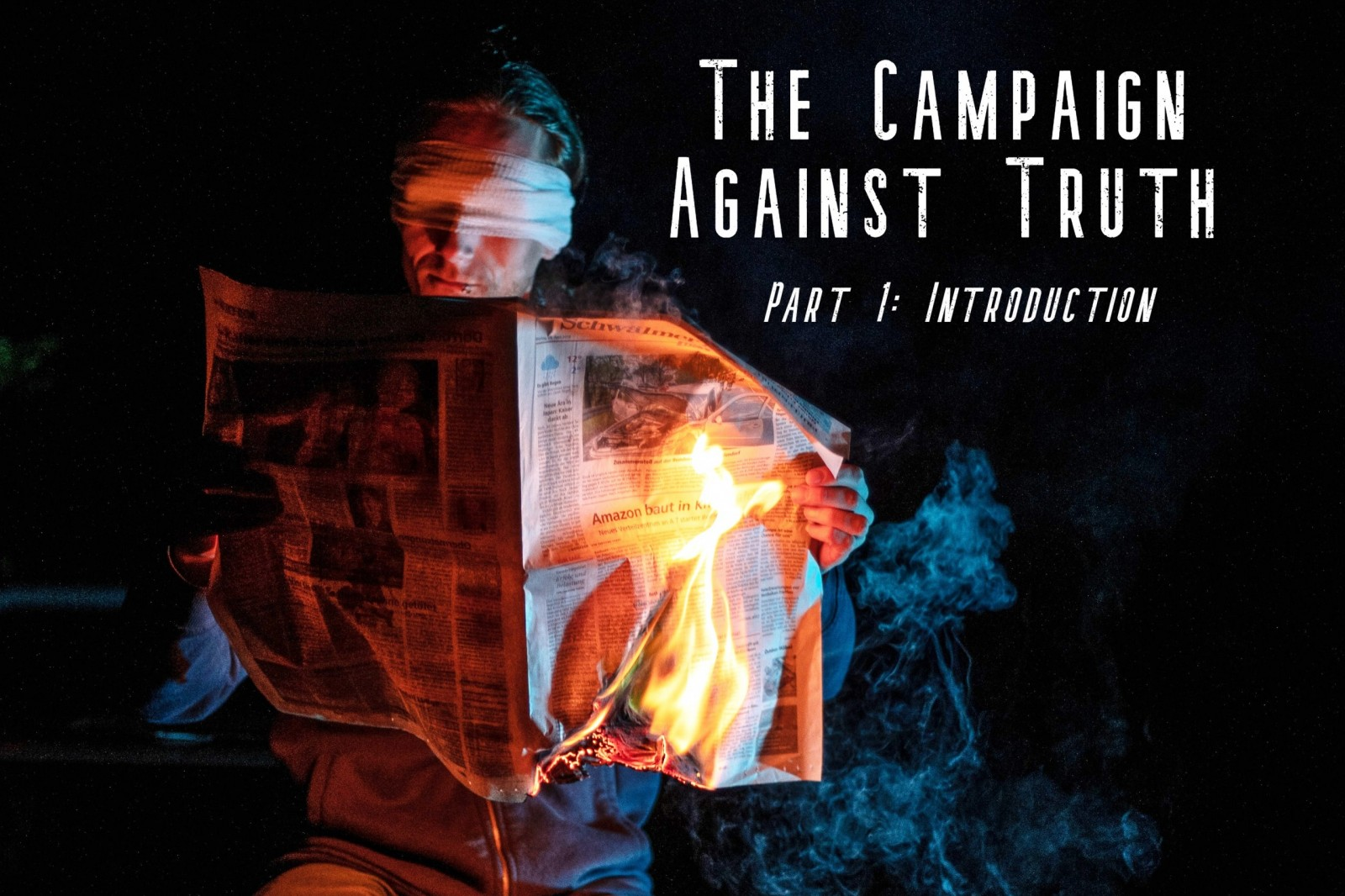 The Campaign Against Truth – Part 1: Introduction